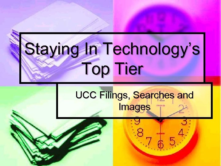 Staying In Technology's Top Tier UCC Filings, Searches and Images
