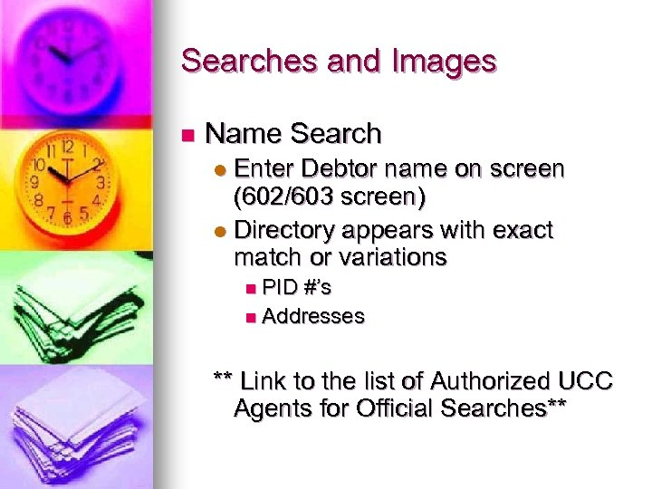 Searches and Images n Name Search Enter Debtor name on screen (602/603 screen) l