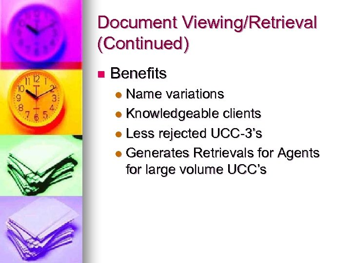 Document Viewing/Retrieval (Continued) n Benefits Name variations l Knowledgeable clients l Less rejected UCC-3's