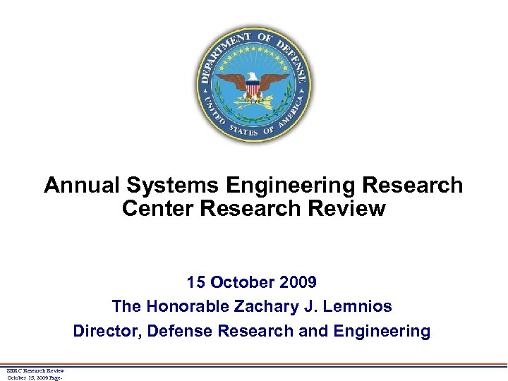Annual Systems Engineering Research Center Research Review 15 October 2009 The Honorable Zachary J.