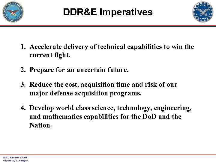 DDR&E Imperatives 1. Accelerate delivery of technical capabilities to win the current fight. 2.