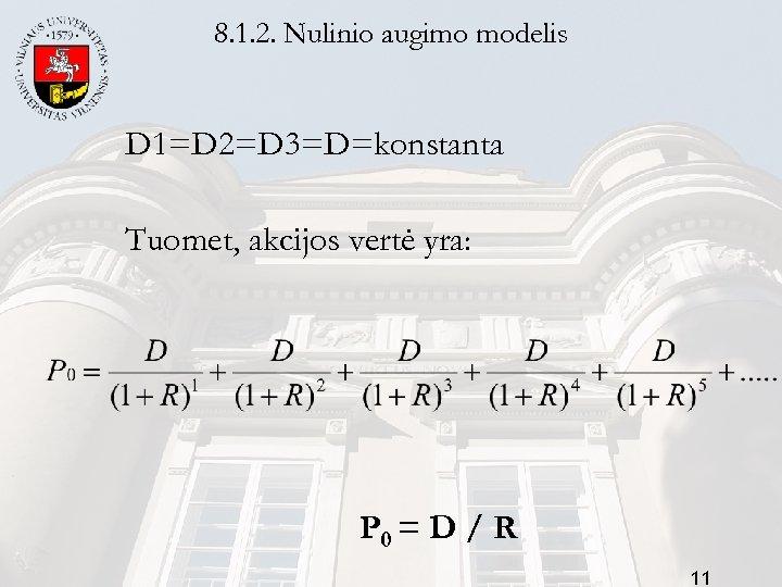 8. 1. 2. Nulinio augimo modelis D 1=D 2=D 3=D=konstanta Tuomet, akcijos vertė yra:
