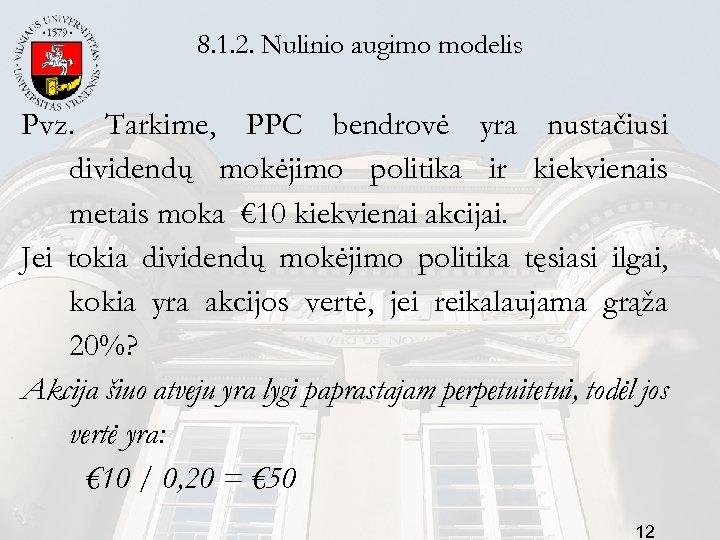 8. 1. 2. Nulinio augimo modelis Pvz. Tarkime, PPC bendrovė yra nustačiusi dividendų mokėjimo