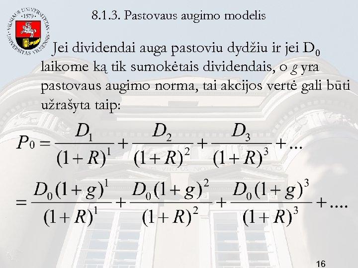 8. 1. 3. Pastovaus augimo modelis Jei dividendai auga pastoviu dydžiu ir jei D
