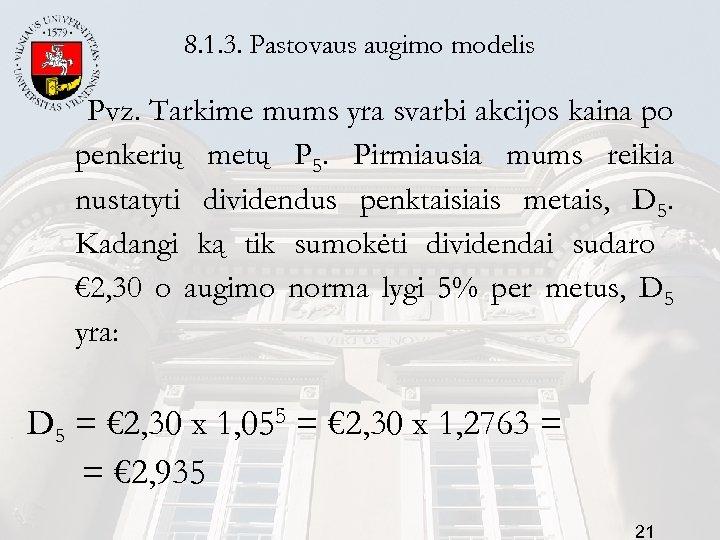 8. 1. 3. Pastovaus augimo modelis Pvz. Tarkime mums yra svarbi akcijos kaina po