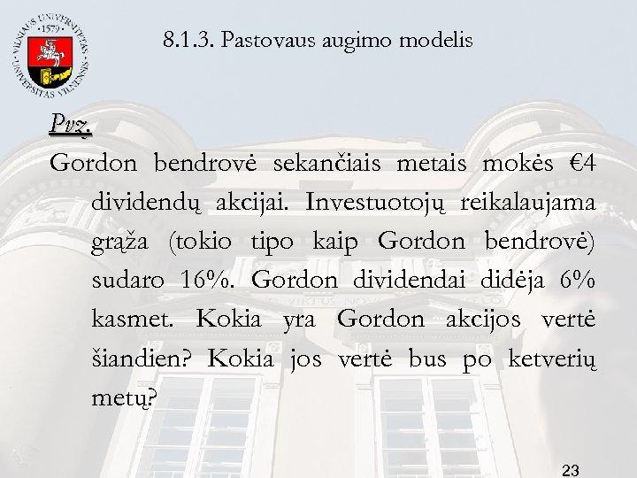 8. 1. 3. Pastovaus augimo modelis Pvz. Gordon bendrovė sekančiais metais mokės € 4