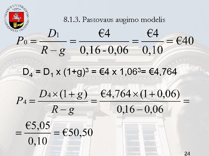8. 1. 3. Pastovaus augimo modelis D 4 = D 1 x (1+g)3 =