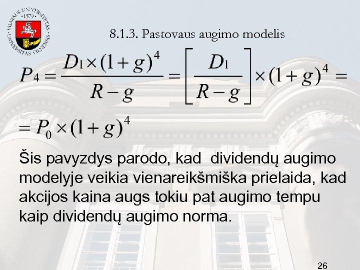 8. 1. 3. Pastovaus augimo modelis Šis pavyzdys parodo, kad dividendų augimo modelyje veikia