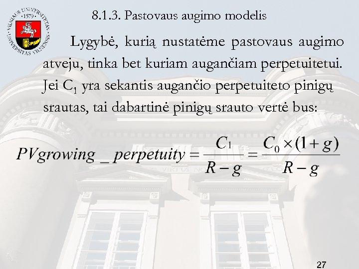 8. 1. 3. Pastovaus augimo modelis Lygybė, kurią nustatėme pastovaus augimo atveju, tinka bet