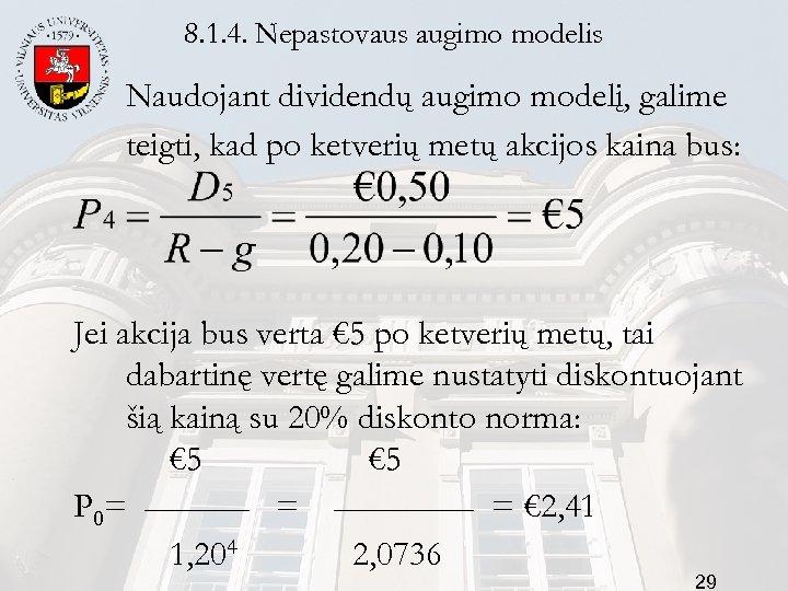 8. 1. 4. Nepastovaus augimo modelis Naudojant dividendų augimo modelį, galime teigti, kad po
