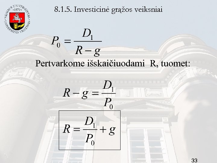 8. 1. 5. Investicinė grąžos veiksniai Pertvarkome išskaičiuodami R, tuomet: 33