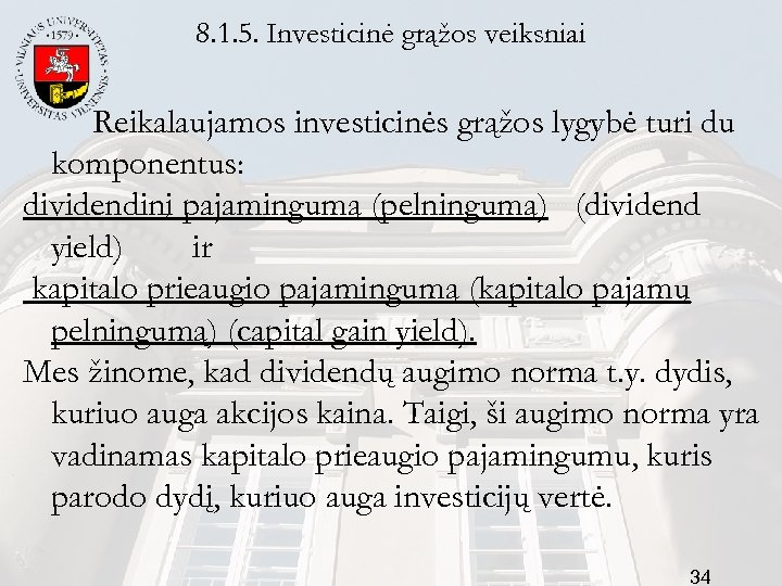 8. 1. 5. Investicinė grąžos veiksniai Reikalaujamos investicinės grąžos lygybė turi du komponentus: dividendinį