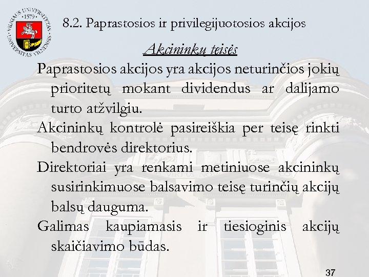 8. 2. Paprastosios ir privilegijuotosios akcijos Akcininkų teisės Paprastosios akcijos yra akcijos neturinčios jokių