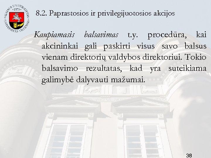 8. 2. Paprastosios ir privilegijuotosios akcijos Kaupiamasis balsavimas t. y. procedūra, kai akcininkai gali