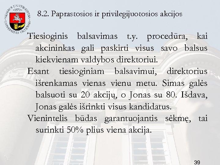 8. 2. Paprastosios ir privilegijuotosios akcijos Tiesioginis balsavimas t. y. procedūra, kai akcininkas gali
