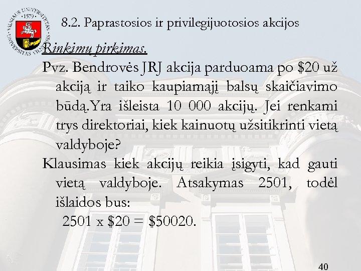 8. 2. Paprastosios ir privilegijuotosios akcijos Rinkimų pirkimas. Pvz. Bendrovės JRJ akcija parduoama po