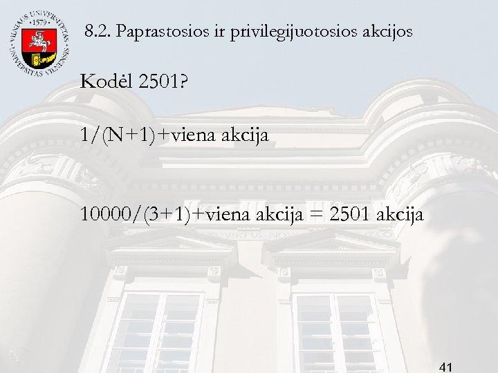 8. 2. Paprastosios ir privilegijuotosios akcijos Kodėl 2501? 1/(N+1)+viena akcija 10000/(3+1)+viena akcija = 2501