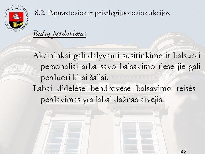 8. 2. Paprastosios ir privilegijuotosios akcijos Balsų perdavimas Akcininkai gali dalyvauti susirinkime ir balsuoti