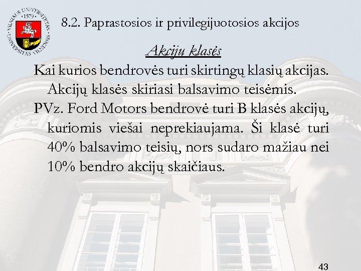 8. 2. Paprastosios ir privilegijuotosios akcijos Akcijų klasės Kai kurios bendrovės turi skirtingų klasių