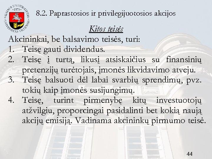 8. 2. Paprastosios ir privilegijuotosios akcijos Kitos teisės Akcininkai, be balsavimo teisės, turi: 1.