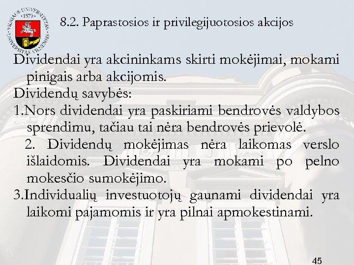 8. 2. Paprastosios ir privilegijuotosios akcijos Dividendai yra akcininkams skirti mokėjimai, mokami pinigais arba
