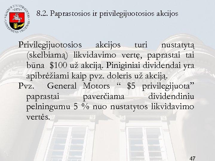 8. 2. Paprastosios ir privilegijuotosios akcijos Privilegijuotosios akcijos turi nustatytą (skelbiamą) likvidavimo vertę, paprastai