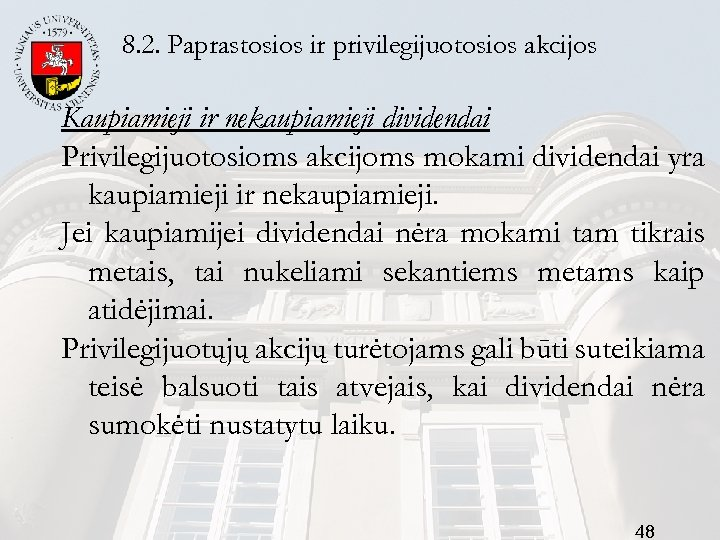 8. 2. Paprastosios ir privilegijuotosios akcijos Kaupiamieji ir nekaupiamieji dividendai Privilegijuotosioms akcijoms mokami dividendai