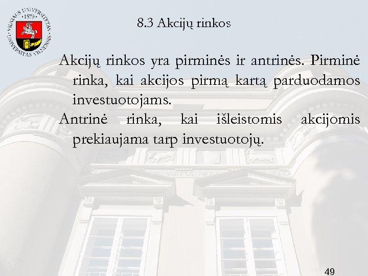 8. 3 Akcijų rinkos yra pirminės ir antrinės. Pirminė rinka, kai akcijos pirmą kartą