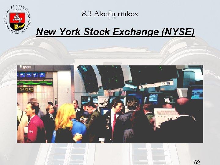 8. 3 Akcijų rinkos New York Stock Exchange (NYSE) 52