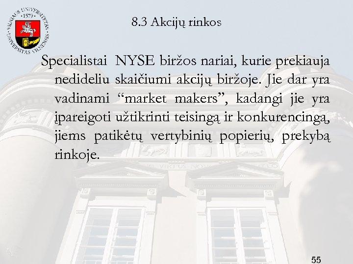 8. 3 Akcijų rinkos Specialistai NYSE biržos nariai, kurie prekiauja nedideliu skaičiumi akcijų biržoje.