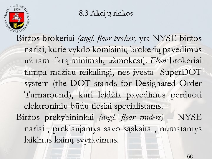8. 3 Akcijų rinkos Biržos brokeriai (angl. floor broker) yra NYSE biržos nariai, kurie