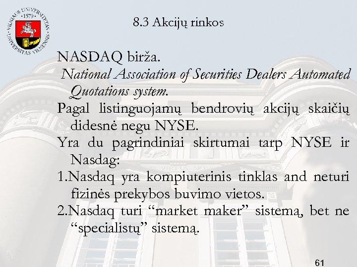 8. 3 Akcijų rinkos NASDAQ birža. National Association of Securities Dealers Automated Quotations system.