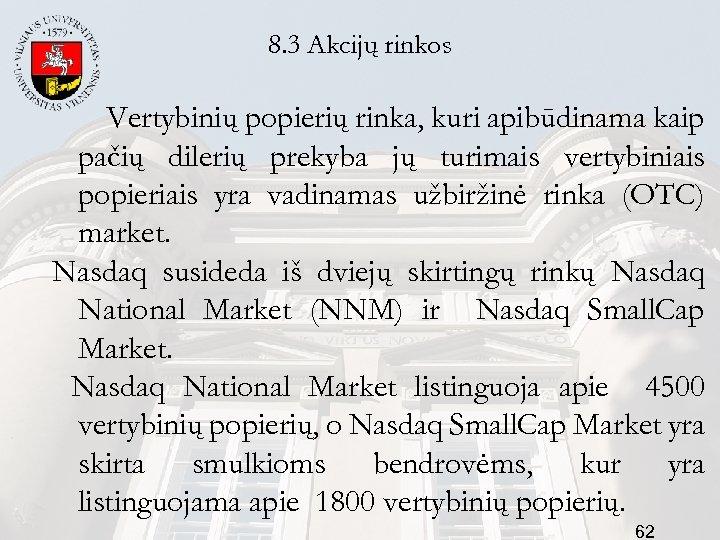 8. 3 Akcijų rinkos Vertybinių popierių rinka, kuri apibūdinama kaip pačių dilerių prekyba jų