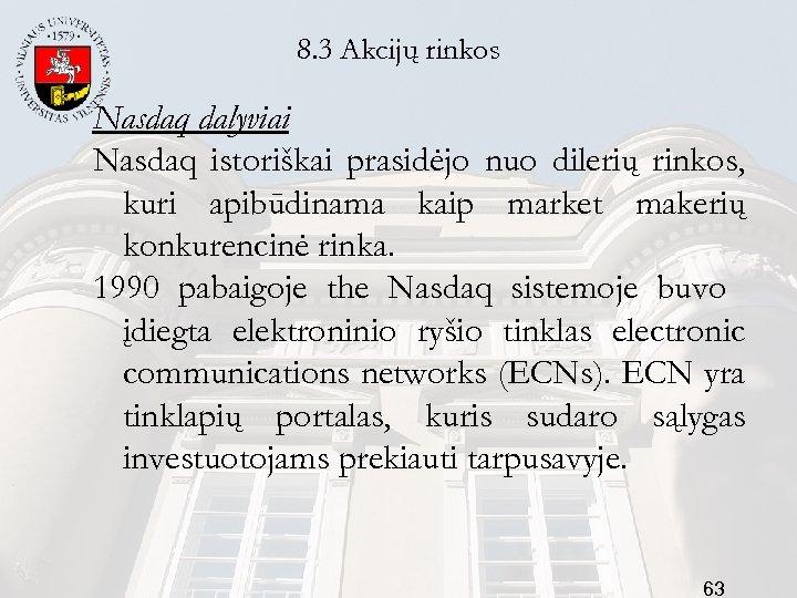 8. 3 Akcijų rinkos Nasdaq dalyviai Nasdaq istoriškai prasidėjo nuo dilerių rinkos, kuri apibūdinama