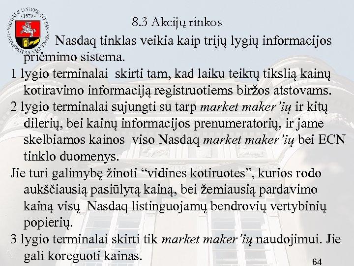 8. 3 Akcijų rinkos Nasdaq tinklas veikia kaip trijų lygių informacijos priėmimo sistema. 1