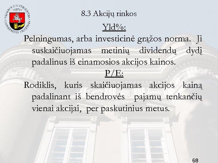 8. 3 Akcijų rinkos Yld%: Pelningumas, arba investicinė grąžos norma. Ji suskaičiuojamas metinių dividendų
