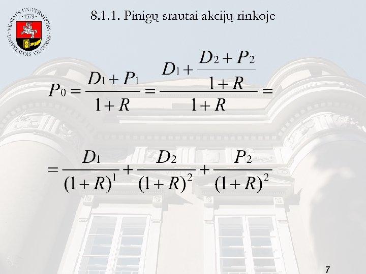 8. 1. 1. Pinigų srautai akcijų rinkoje 7