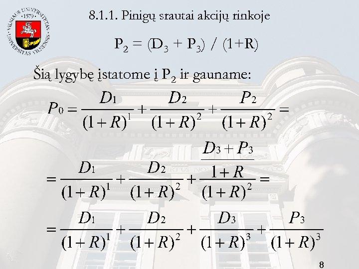 8. 1. 1. Pinigų srautai akcijų rinkoje P 2 = (D 3 + P
