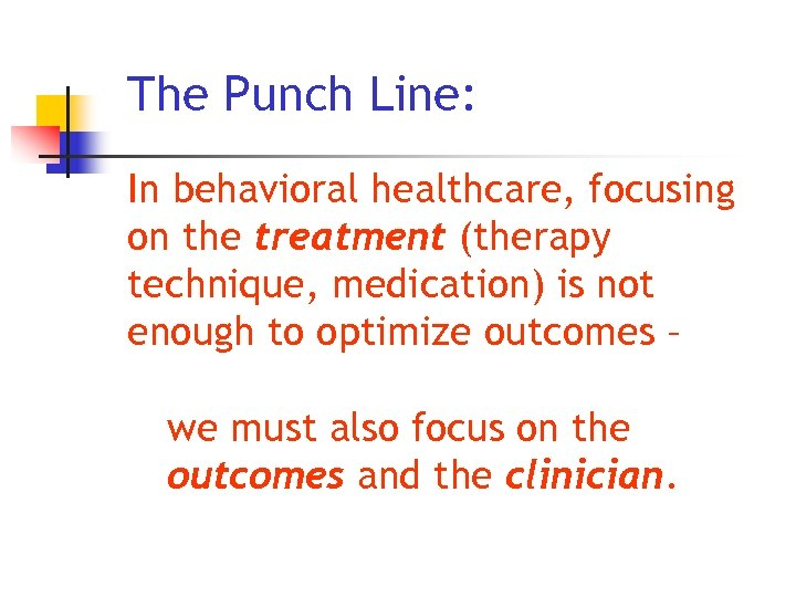 The Punch Line: In behavioral healthcare, focusing on the treatment (therapy technique, medication) is
