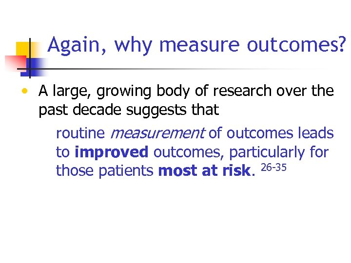 Again, why measure outcomes? • A large, growing body of research over the past