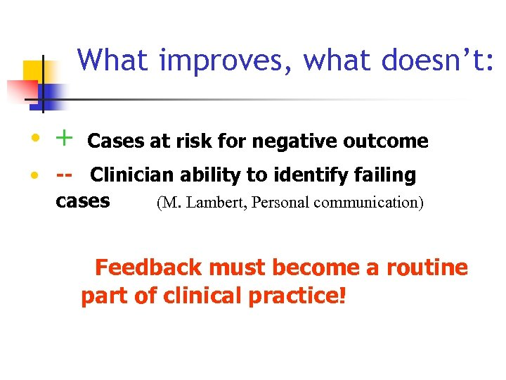 What improves, what doesn't: • + Cases at risk for negative outcome • --