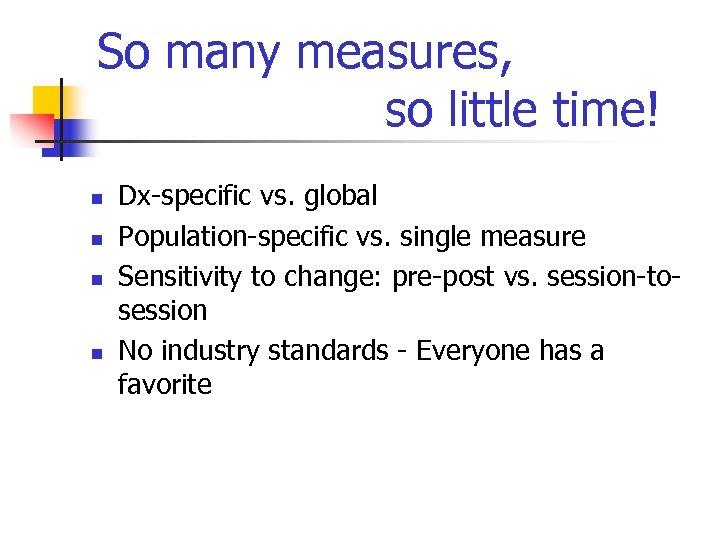 So many measures, so little time! n n Dx-specific vs. global Population-specific vs. single