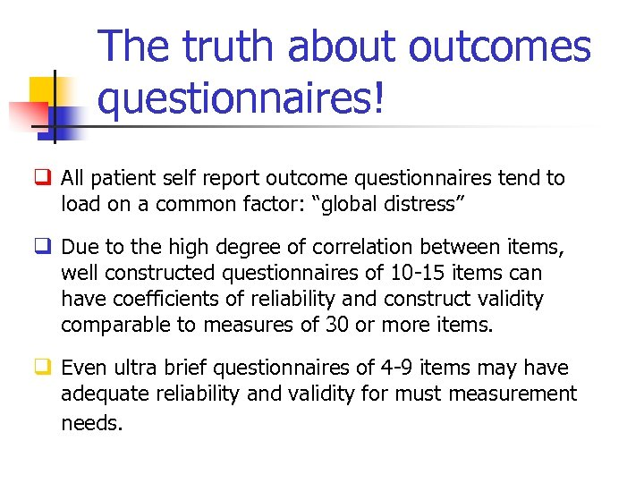 The truth about outcomes questionnaires! q All patient self report outcome questionnaires tend to