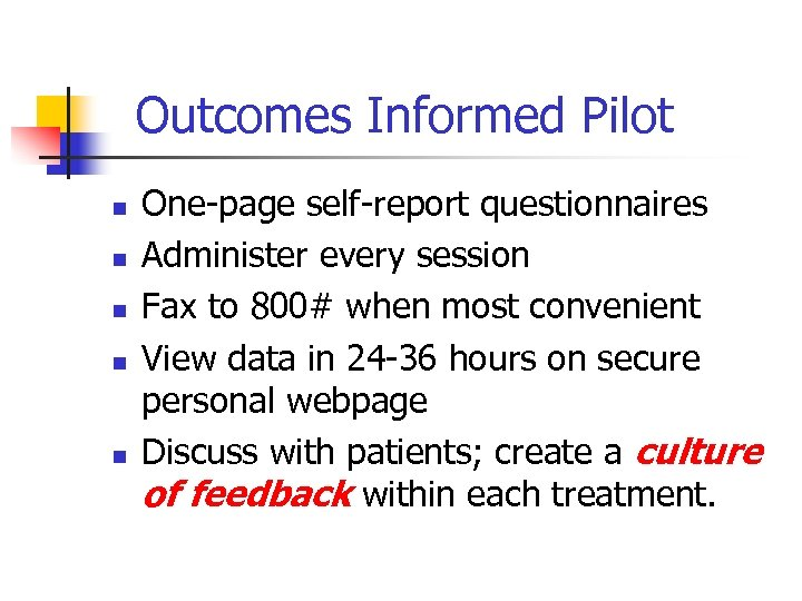 Outcomes Informed Pilot n n n One-page self-report questionnaires Administer every session Fax to