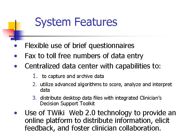 System Features • • • Flexible use of brief questionnaires Fax to toll free