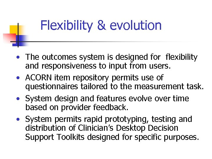 Flexibility & evolution • The outcomes system is designed for flexibility and responsiveness to