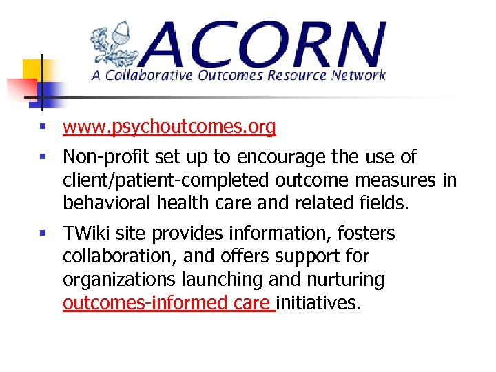 § www. psychoutcomes. org § Non-profit set up to encourage the use of client/patient-completed