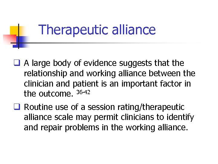 Therapeutic alliance q A large body of evidence suggests that the relationship and working