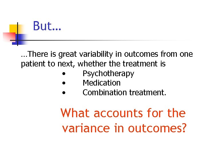 But… …There is great variability in outcomes from one patient to next, whether the