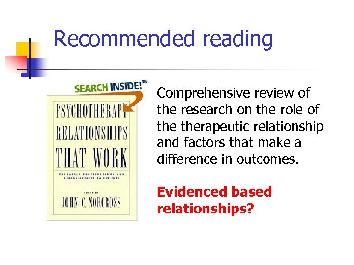Recommended reading Comprehensive review of the research on the role of therapeutic relationship and